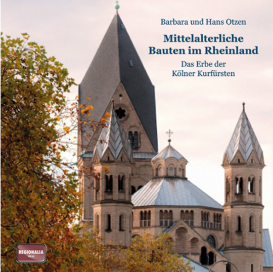 Mittelalterliche Bauten im Rheinland. Das Erbe der Kölner Kurfürsten.