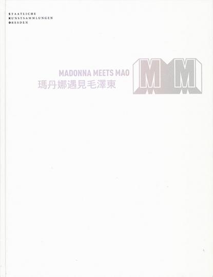 MM. Madonna meets Mao. Ausgewählte Werke aus der Sammlung der Yageo Foundation, Taiwan.