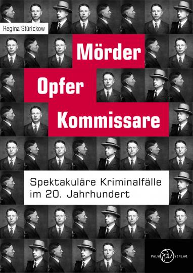 Mörder, Opfer, Kommissare. Spektakuläre Kriminalfälle im 20. Jahrhundert.