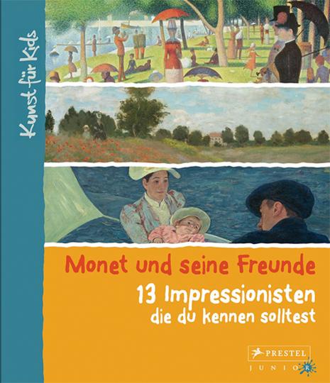 Monet und seine Freunde. 13 Impressionisten, die du kennen solltest. Kunst für Kids.