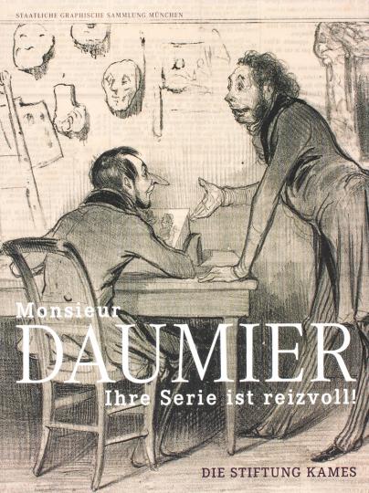 »Monsieur Daumier, ihre Serie ist reizvoll!« Die Stiftung Kames.