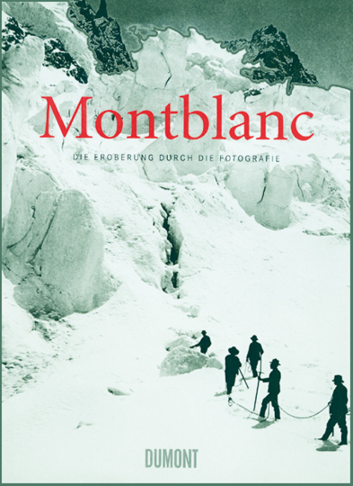 Montblanc - Die Eroberung durch die Fotografie