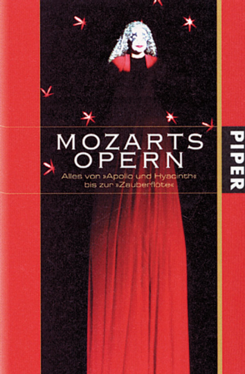 Mozarts Opern. Alles von »Apollo und Hyacinth« bis zur »Zauberflöte«