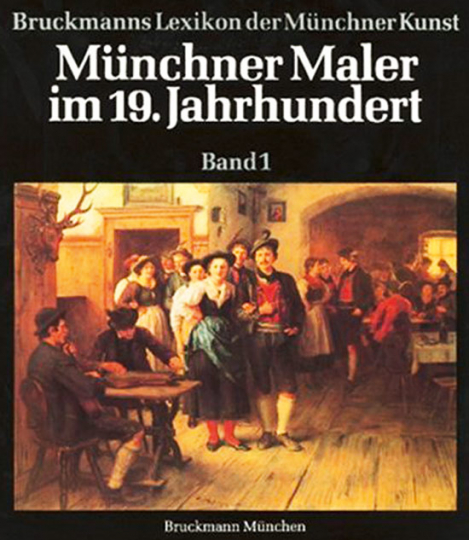Münchner Maler im 19. Jahrhundert. Bd. 1. Adam-Gaupp.