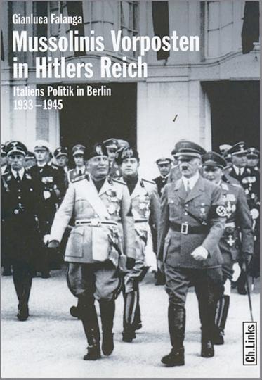 Mussolinis Vorposten in Hitlers Reich - Italiens Politik in Berlin 1933-1945