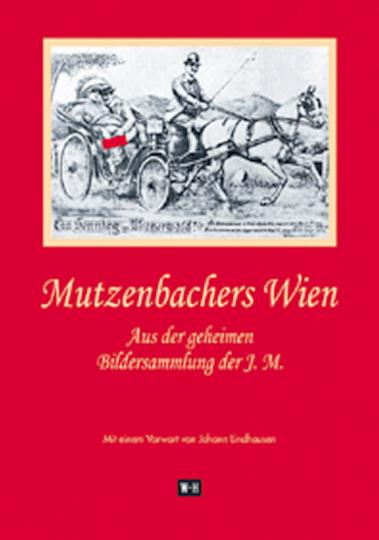 Mutzenbachers Wien. Aus der geheimen Bildersammlung der J.M. Limitierte Lederausgabe.