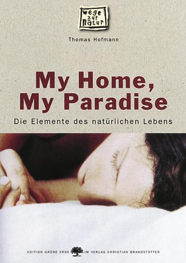 My Home, My Paradise - Die Elemente des natürlichen Lebens