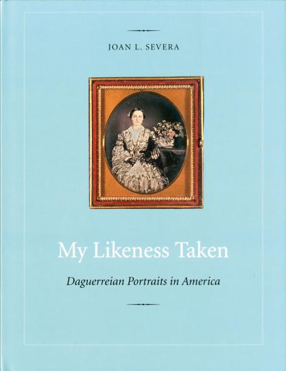 My Likeness Taken. Daguerreotypie-Porträts in Amerika 1840-1860.