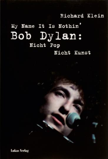 My Name It Is Nothin'. Bob Dylan: Nicht Pop, nicht Kunst.