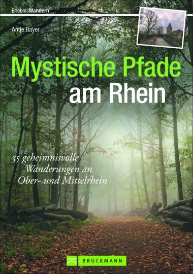Mystische Pfade am Rhein. 35 geheimnisvolle Wanderungen am Ober- und Mittelrhein.