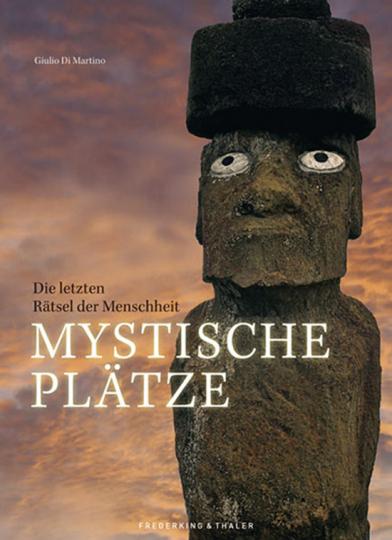 Mystische Plätze. Die letzten Rätsel der Menschheit.