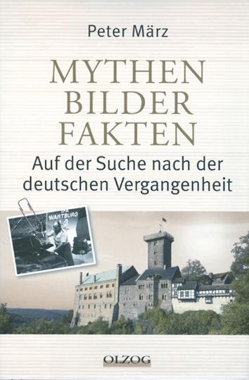 Mythen, Bilder, Fakten - Auf der Suche nach der deutschen Vergangenheit