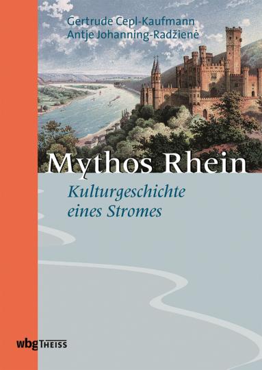 Mythos Rhein. Zur Kulturgeschichte eines Stromes.