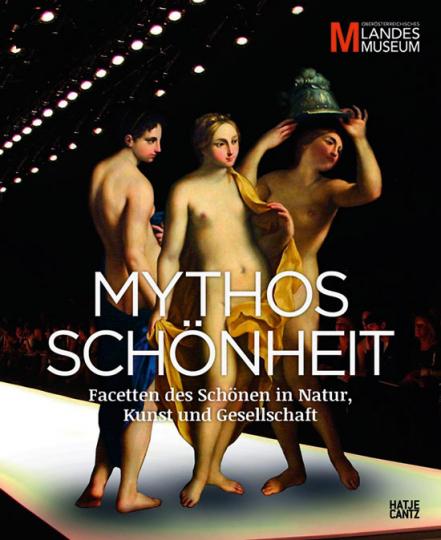 Mythos Schönheit. Facetten des Schönen in Natur, Kunst und Gesellschaft.