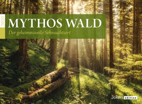 Mythos Wald. Der geheimnisvolle Sehnsuchtsort. Kalender 2020.