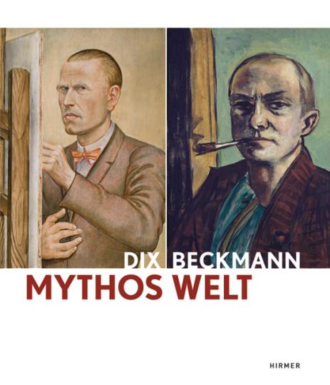 Mythos Welt. Otto Dix und Max Beckmann.