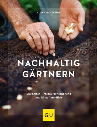Nachhaltig gärtnern. Biologisch, ressourcenschonend und klimafreundlich.