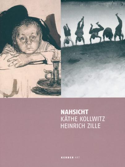Nahsicht. Käthe Kollwitz - Heinrich Zille.