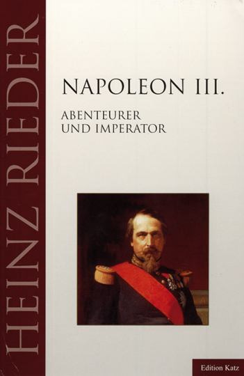 Napoleon III. Abenteurer und Imperator.