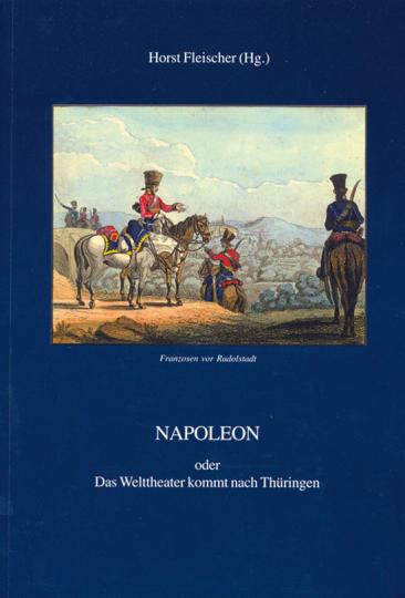 Napoleon. Oder das Welttheater kommt nach Thüringen.