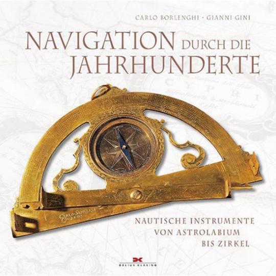 Navigation durch die Jahrhunderte. Nautische Instrumente - von Astrolabium bis Zirkel.