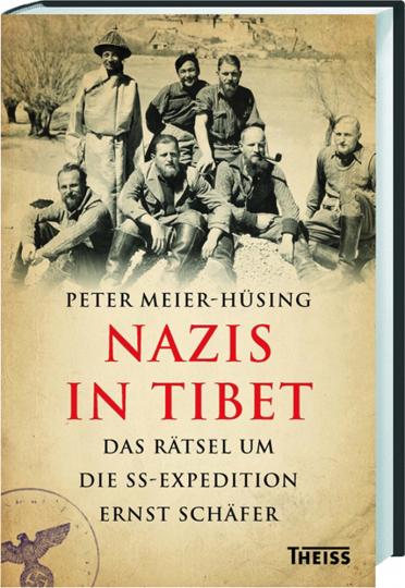 Nazis in Tibet. Das Rätsel um die SS-Expedition Ernst Schäfer.