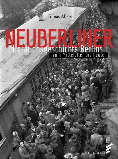 Neuberliner. Migrationsgeschichte Berlins vom Mittelalter bis heute.