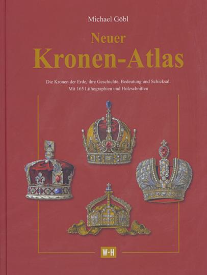 Neuer Kronen-Atlas. Die Kronen der Erde, ihre Geschichte, Bedeutung und Schicksal.