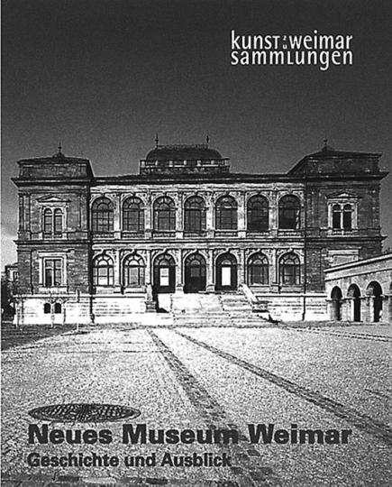 Neues Museum Weimar. Geschichte und Ausblick. Kunstsammlungen zu Weimar.