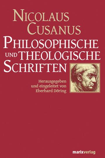 Nicolaus Cusanus. Philosophische und theologische Schriften.