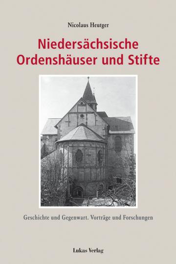 Niedersächsische Ordenshäuser und Stifte. Geschichte und Gegenwart. Vorträge und Forschungen.