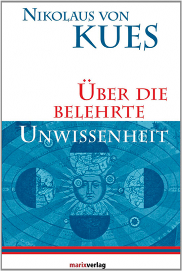 Nikolaus von Kues. Über die belehrte Unwissenheit.