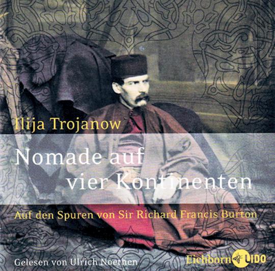 Nomade auf vier Kontinenten - Auf den Spuren von Sir Richard Francis Burton 6 CDs