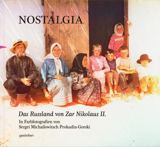 Nostalgia. Das russische Empire unter Zar Nikolaus II. in historischen Farbfotografien.