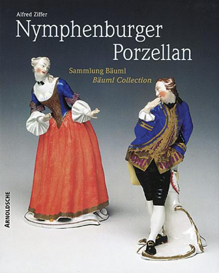 Nymphenburger Porzellan. Die Sammlung Bäuml.