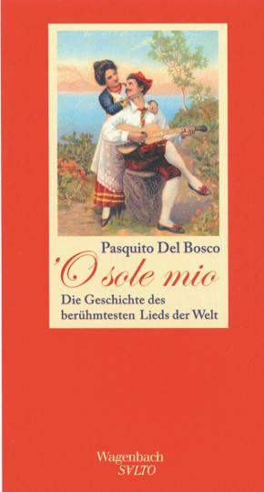 O Sole Mio. Die Geschichte des berühmtesten Lieds der Welt.