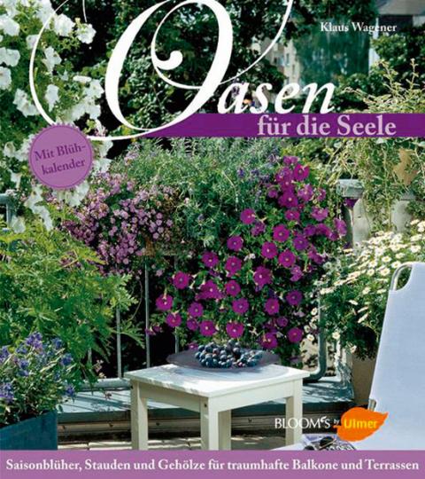 Oasen für die Seele. Saisonsblüher, Stauden und Gehölze für traumhafte Balkone und Terassen.