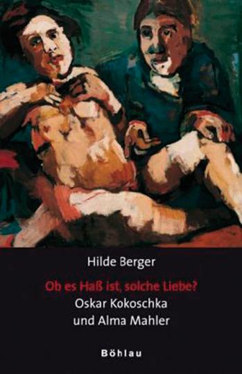 Ob es Haß ist, solche Liebe ? Oskar Kokoschka und Alma Mahler
