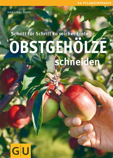 Obstgehölze schneiden - Schritt für Schritt zur reichen Ernte
