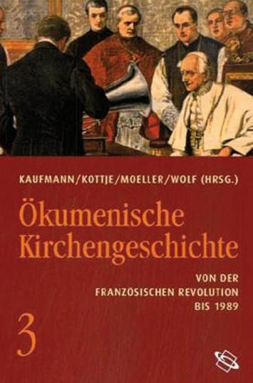 Ökumenische Kirchengeschichte Bd. 3. Von der Französischen Revolution bis 1989