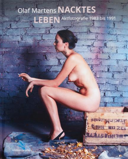 Olaf Martens. Nacktes Leben. Aktfotografie 1983 bis 1991.