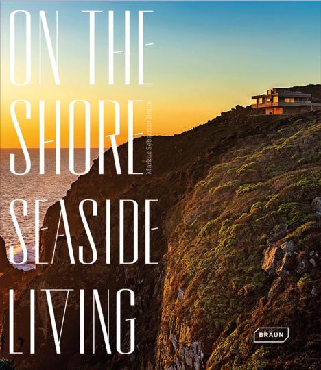 On the Shore. Seaside Living. Wohnen und Leben an Meer und Küste.