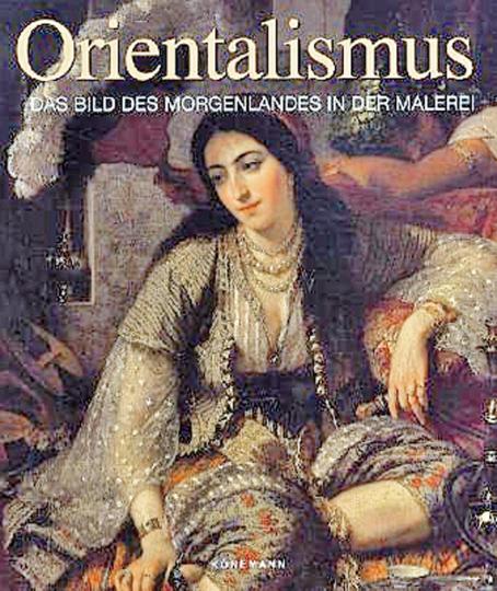 Orientalismus - Das Bild des Morgenlandes in der Malerei.