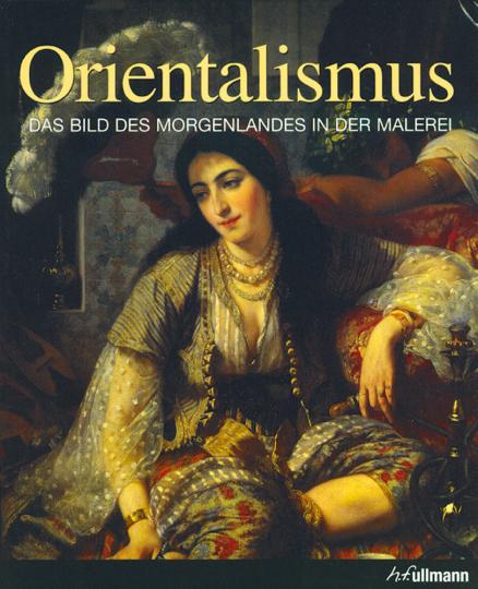 Orientalismus - Das Bild des Morgenlandes in der Malerei