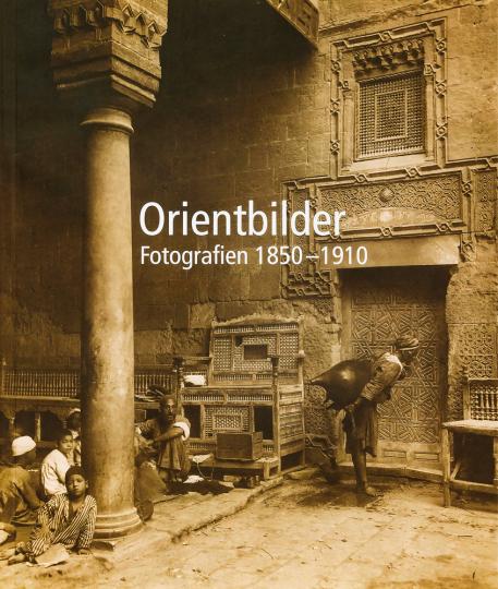 Orientbilder. Fotografien 1850-1910.