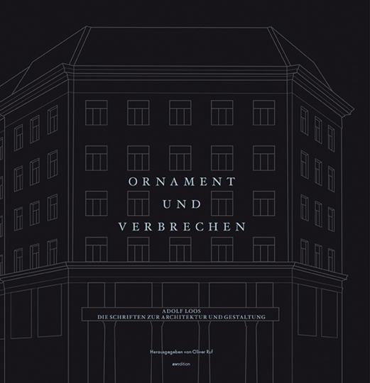 Ornament und Verbrechen. Adolf Loos. Die Schriften zur Architektur und Gestaltung.