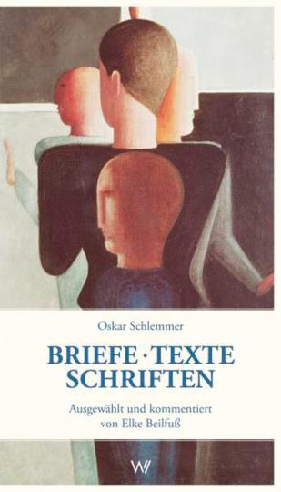 Oskar Schlemmer. Briefe, Texte, Schriften.