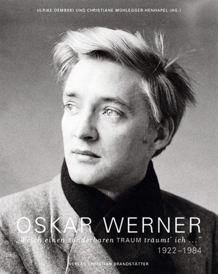 Oskar Werner 1922-1984. »Welch einen sonderbaren Traum träumt ich«.