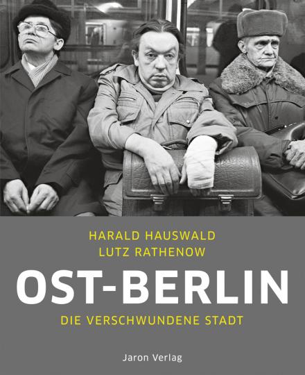 Ost-Berlin. Die verschwundene Stadt.