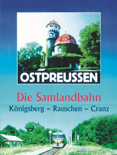 Ostpreußen: Die Samlandbahn - Königsberg, Rauschen, Cranz DVD